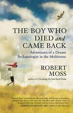 The Boy Who Died and Came Back : Adventures of a Dream Archaeologist (SC, 2014)