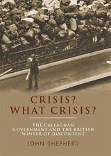 Crisis? What Crisis? : The Callaghan Government and the British 'winter of Disc…