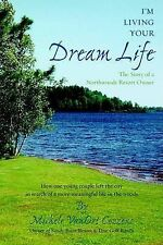 I'm Living Your Dream Life: The Story of a Northwoods Resort Owner-ExLibrary