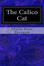 The Calico Cat by Charles Miner Thompson (2016, Paperback)