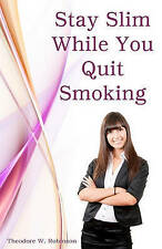 NEW Stay Slim While You Quit Smoking by Theodore W. Robinson
