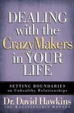 Dealing with the CrazyMakers in Your Life: Setting Boundaries on Unhealthy Relat