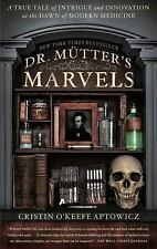 Dr. Mutter's Marvels: A True Tale of Intrigue and Innovation at the Dawn of Mod