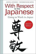 With Respect to the Japanese: Going to Work in Japan, Condon, John C., New, Pape