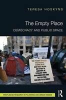 The Empty Place. Democracy and Public Space by Hoskyns, Teresa (University of Sh