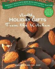 Healthy Holiday Gifts from the Kitchen: Elegant, Delicious and Healthy Dishes in