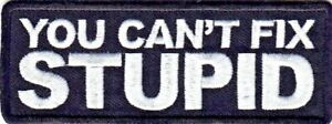 YOU CAN'T FIX STUPID Iron On Patch Bikers Vest Sayings