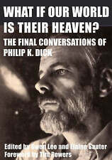 New, What If Our World Is Their Heaven?: The Final Conversations of Philip K. Di