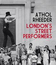 Athol Rheeder - LONDON'S STREET PERFORMERS (prima edizione, 2007)