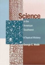 Science in the American Southwest: A Topical History, George Ernest Webb, Good B