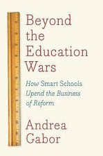 After the Education Wars: How Smart Schools Upend the Business of Reform, Gabor,