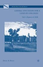 Liberal Education for a Land of Colleges : Yale's Reports Of 1828: By Potts, ...