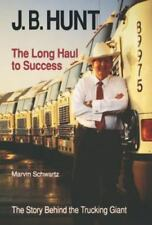 J. B. Hunt: The Long Haul to Success by Marvin Schwartz (1992) Hardcover