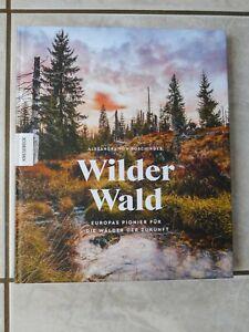 Alex. v. Poschinger: Wilder Wald, 50 Jahre Nationalpark Bayer. Wald