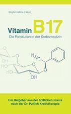 Vitamin B17 - Die Revolution in der Krebsmedizin Ein Ratgeber aus der ärztlic...