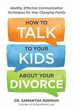 How to Talk to Your Kids about Your Divorce : Healthy, Effective Communication..
