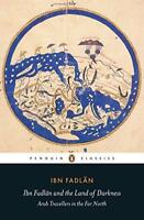 Ibn Fadlan and the Land of Darkness: Arab Travellers in the Far North (Penguin C
