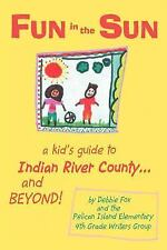 Fun in the Sun: A kid's guide to Indian River County and BEYOND!, Fox, Debbie, G
