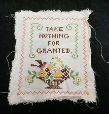 Vintage Hand Embroidered Sampler to Frame Take Nothing For Granted Estate Find