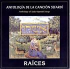 Raices - Anthology Of Judeo-Spanish Songs ANTOLOGIA DE LA CANCION SEFARDI