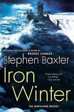 The Northland Trilogy: Iron Winter 3 by Stephen Baxter (2013, Hardcover)