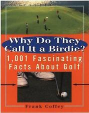 Why do They Call It A Birdie?: 1,001 Fascinating Facts About Golf