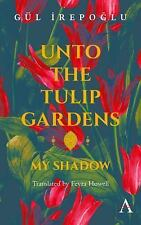 Anthem Cosmopolis Writings: Unto the Tulip Gardens : My Shadow by Gül...
