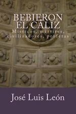 Bebieron el Cáliz : Místicos y Mártires, Civilizadores y Profetas by José...