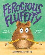 Ferocious Fluffity: A Mighty Bite-y Class Pet by Erica S. Perl (Hardback, 2016)