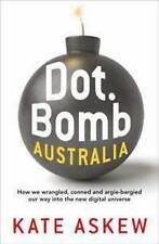 Dot.Bomb Australia: How We Wrangled, Conned and Argie-bargied our Way Into the N