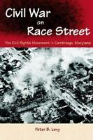Civil War on Race Street: The Civil Rights Movement in Cambridge, Maryland: B...