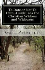 To Date or Not to Date--Guidelines for Christian Widows and Widowers by Gail...