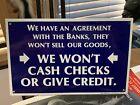 Vintage Metal Sign We Won't Cash Checks Give Credit Bond Stamps WWII Oil, Gas