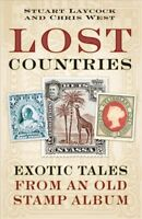Lost Countries : Exotic Tales from an Old Stamp Album, Hardcover by Laycock, ...