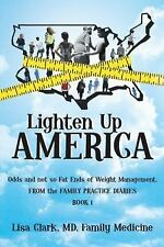Lighten up, America : Odds and Not-So-Fat Ends of Weight Management by Lisa...