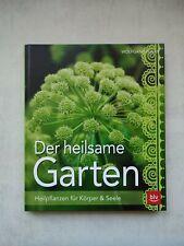Der heilsame Garten: Heilpflanzen selbst anbauen für Körper und Seele   Buch