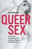 Queer Sex : A Trans and Non-Binary Guide to Intimacy, Pleasure and Relationsh...