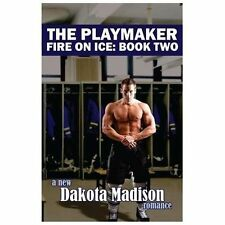 The Playmaker : Fire on Ice Series Book Two by Dakota Madison (2013, Paperback)
