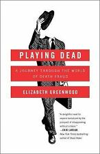 Playing Dead : A Journey Through the World of Death Fraud by Elizabeth...