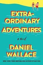 Extraordinary Adventures by Daniel Wallace (2017, Hardcover)