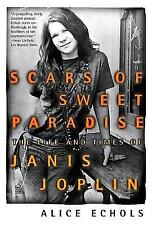 Scars of Sweet Paradise : The Life and Times of Janis Joplin by Alice Echols (2…