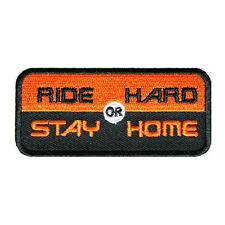 Embroidered Ride Hard Or Stay Home Sew or Iron on Patch Biker Patch