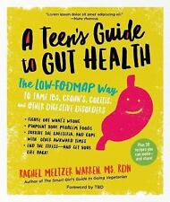 A Teen's Guide to Gut Health : The Low-Fodmap Way to Tame IBS, Crohn's,...