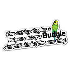 But You Can Buy A Budgie Sticker Decal Stickers Pet Art Laptop #6188EN