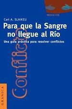 Para Que la Sangre No Llegue al Rio: Una Guia Practica Para Mediar en Disputas (
