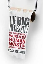 The Big Necessity: The Unmentionable World of Human Waste and Why It Matters, Ro