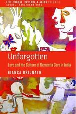 Unforgotten: Love and the Culture of Dementia Care in India (Life Course, Cultu