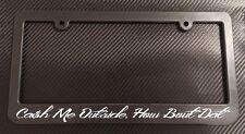 Cash Me Outside How Bout Dat License Plate Frame Black - Choose Color!! Ca$h jdm