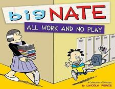 Big Nate All Work and No Play: A Collection of Sundays by Peirce, Lincoln