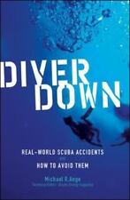 Diver Down: Real-World SCUBA Accidents and How to Avoid Them (International Mar